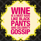 wine is a must have like black pants and celebrity gossip